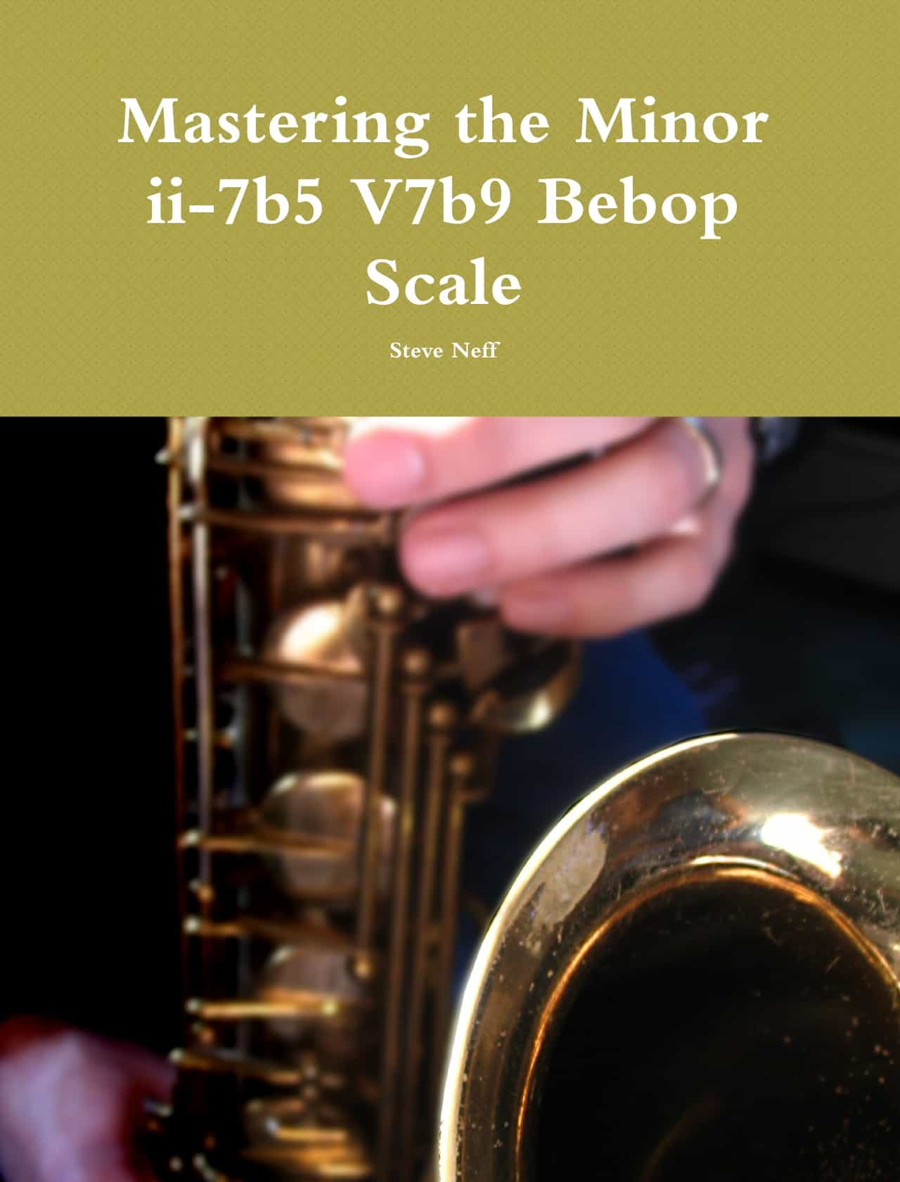 NEW Book-Mastering the Minor ii-7b5 V7b9 Bebop Scale